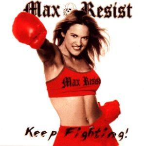 Max Resist - Keep Fighting! - Compact Disk CD