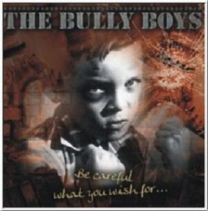 The Bully Boys - Be Careful What You Wish For