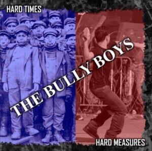 The Bully Boys - Hard Times, Hard Measures