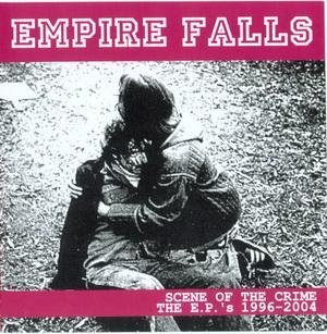 Empire Falls - Scene Of The Crime - The EPs 1996-2004