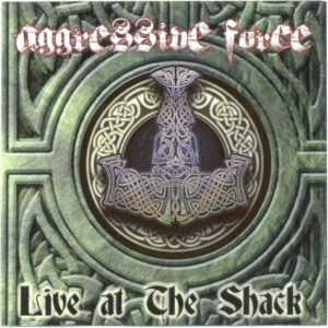 Aggressive Force - Live at The Shack