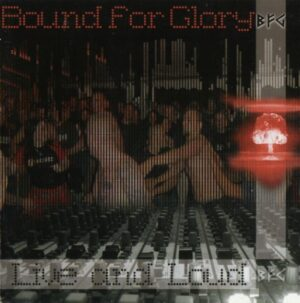 Bound for Glory - Live and Loud - Compact Disc