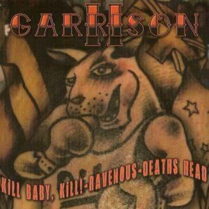 Kill Baby, Kill!& Ravenous &Deaths Head - Garrison II