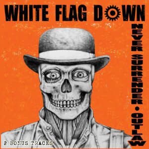 White Flag Down - Never Surrender - Outlaw - Digi Pack