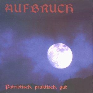 Aufbruch - Patriotisch, Praktisch, Gut - Compact Disc