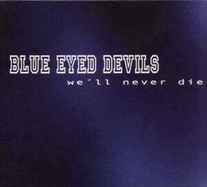 Blue Eyed Devils - We'll Never Die - Digipak