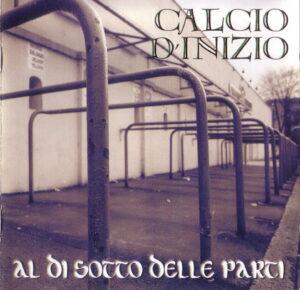 Calcio D'Inizio - Al Di Sotto Delle Parti - Compact Disc