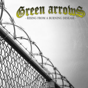 Green Arrows - Rising From A Burning Disease - New Release - Compact Disc