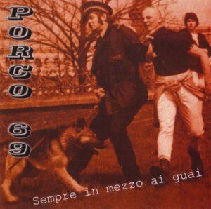 Porco 69 - Sempre In Mezzo Ai Guai - Compact Disc
