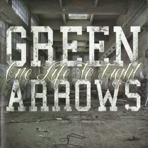 Green Arrows - One Life to Fight - Compact Disc