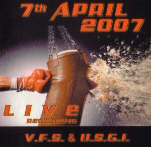 7th April 2007 - V.F.S. & U.S.G.I. - Live Recording - Compact Disc