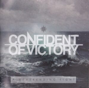Confident Of Victory - A Neverending Fight - Compact Disc