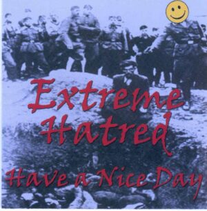 Extreme Hatred - Have a nice day - Compact Disc