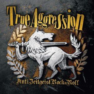 True Aggression - Anti Zeitgeist RocknRoll - Compact Disc